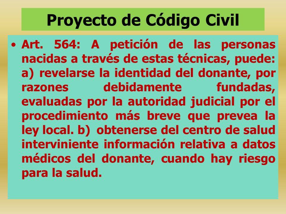 Proyecto de Código Civil Art. 564: A petición de las personas nacidas a través de estas técnicas, puede: a)revelarse la identidad del donante, por raz