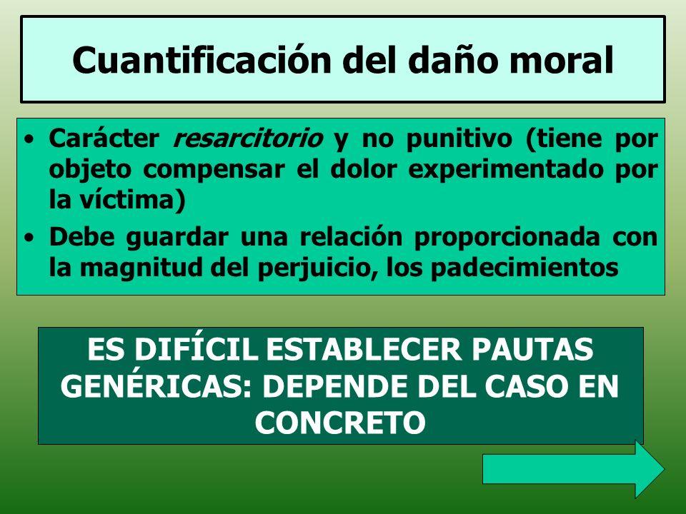 Cuantificación del daño moral Carácter resarcitorio y no punitivo (tiene por objeto compensar el dolor experimentado por la víctima) Debe guardar una