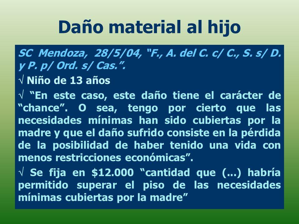 Daño material al hijo SC Mendoza, 28/5/04, F., A. del C. c/ C., S. s/ D. y P. p/ Ord. s/ Cas.. Niño de 13 años En este caso, este daño tiene el caráct