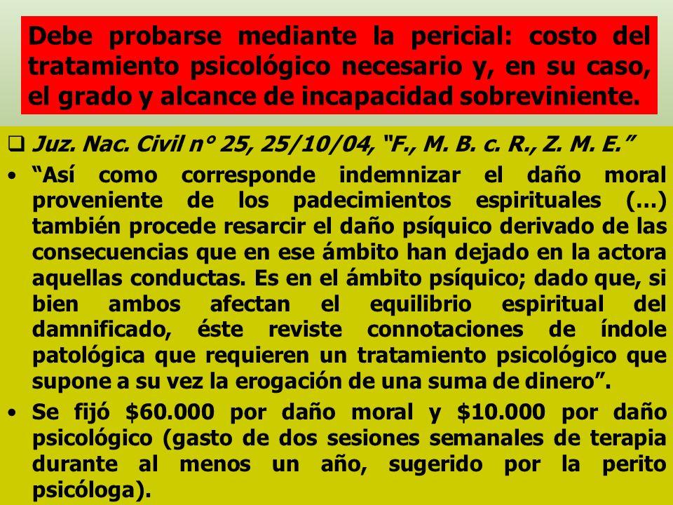 Juz. Nac. Civil n° 25, 25/10/04, F., M. B. c. R., Z. M. E. Así como corresponde indemnizar el daño moral proveniente de los padecimientos espirituales