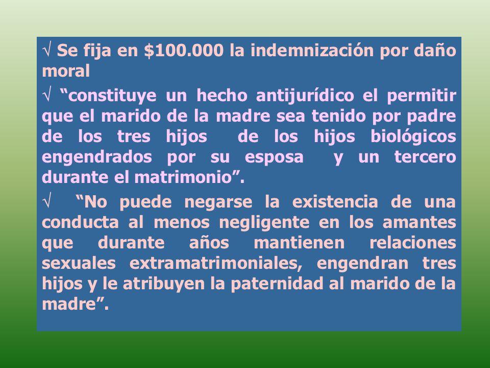 Se fija en $100.000 la indemnización por daño moral constituye un hecho antijurídico el permitir que el marido de la madre sea tenido por padre de los