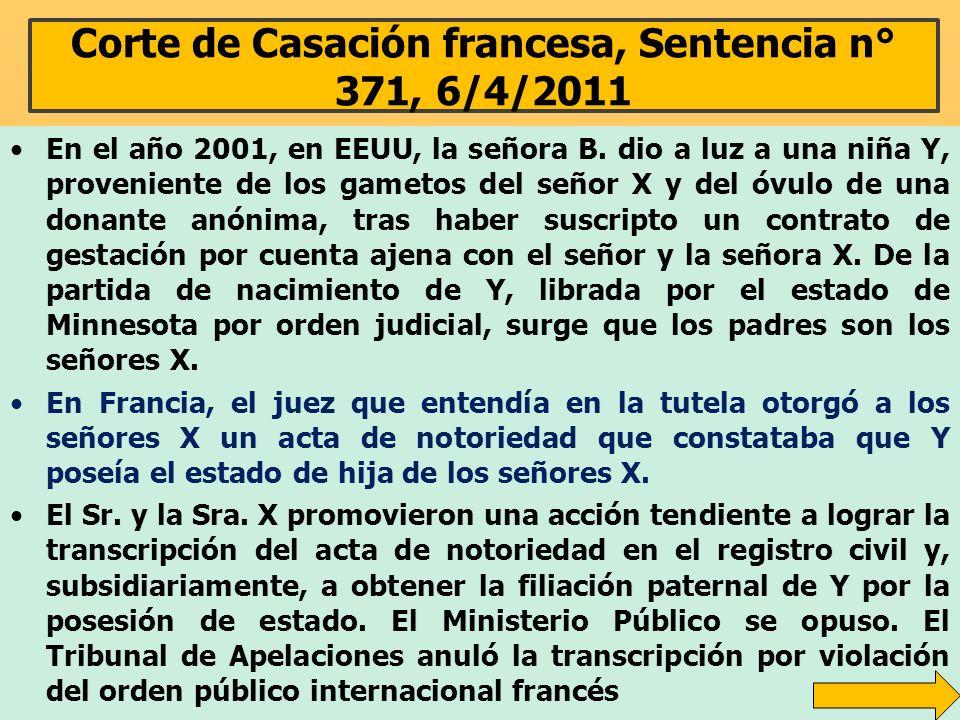 Corte de Casación francesa, Sentencia n° 371, 6/4/2011 En el año 2001, en EEUU, la señora B. dio a luz a una niña Y, proveniente de los gametos del se