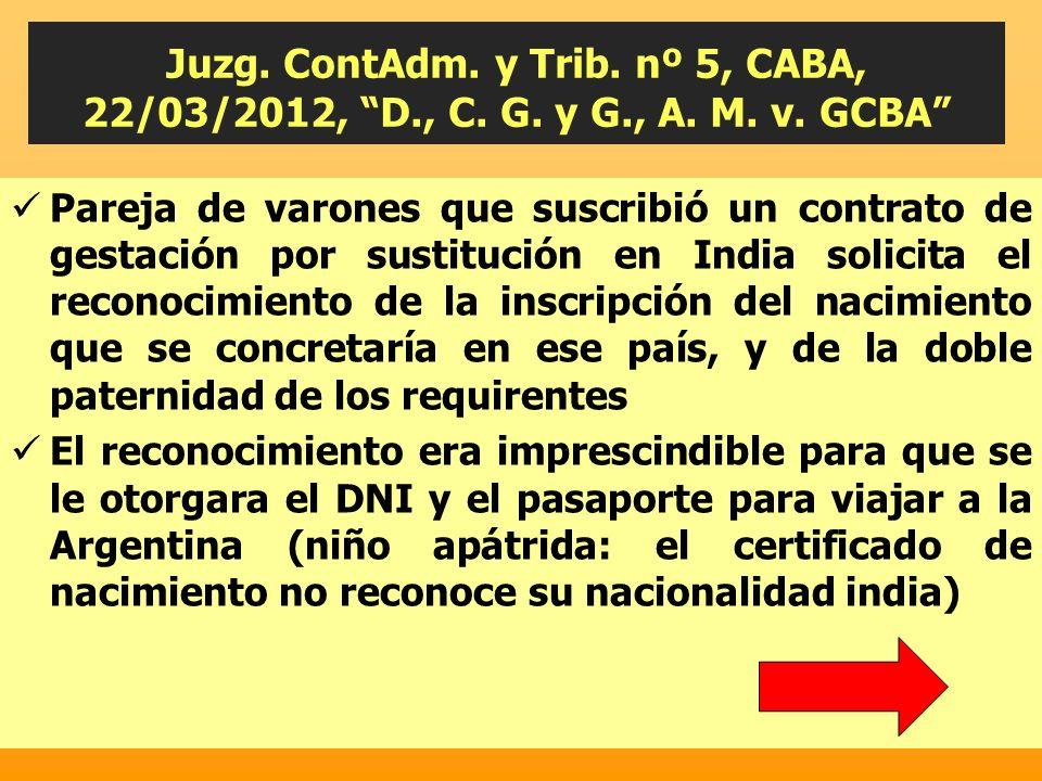 Juzg. ContAdm. y Trib. nº 5, CABA, 22/03/2012, D., C. G. y G., A. M. v. GCBA Pareja de varones que suscribió un contrato de gestación por sustitución