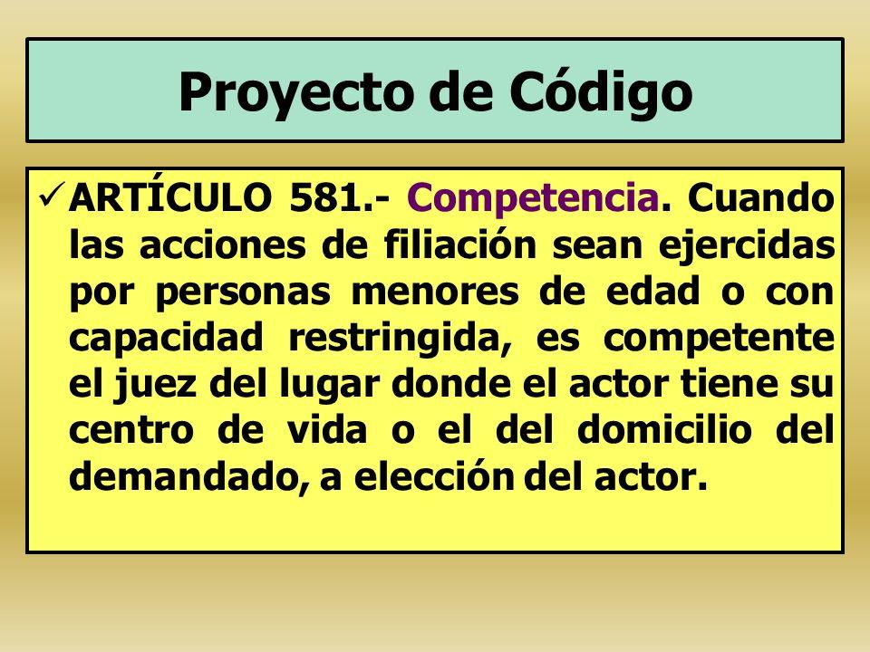 Proyecto de Código ARTÍCULO 581.- Competencia. Cuando las acciones de filiación sean ejercidas por personas menores de edad o con capacidad restringid