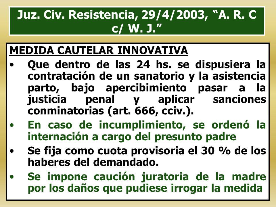 Juz. Civ. Resistencia, 29/4/2003, A. R. C c/ W. J. MEDIDA CAUTELAR INNOVATIVA Que dentro de las 24 hs. se dispusiera la contratación de un sanatorio y