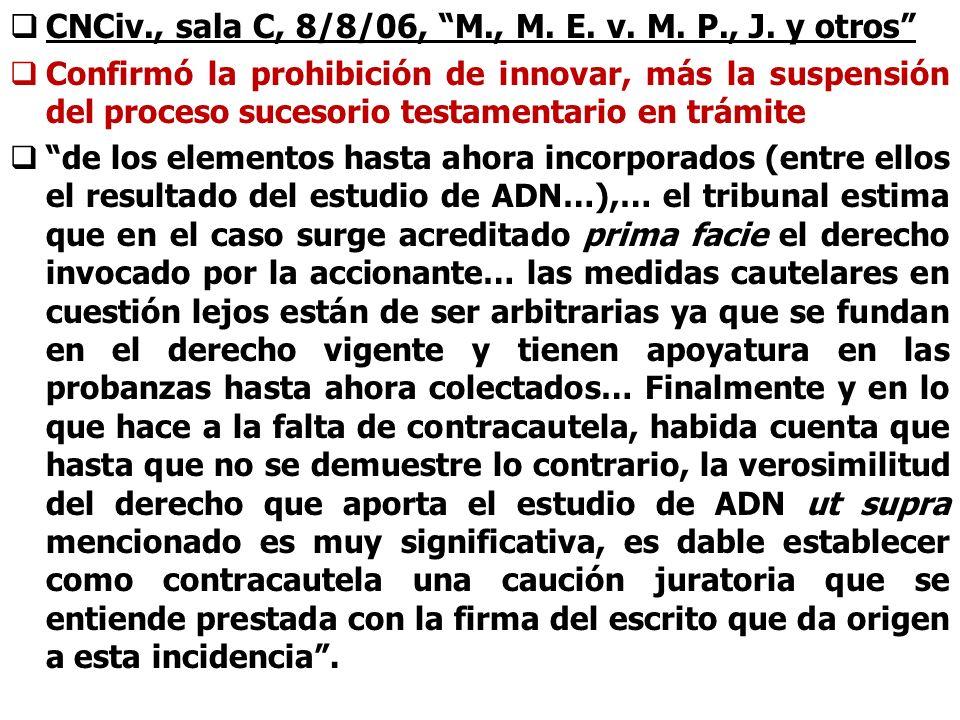 CNCiv., sala C, 8/8/06, M., M. E. v. M. P., J. y otros Confirmó la prohibición de innovar, más la suspensión del proceso sucesorio testamentario en tr