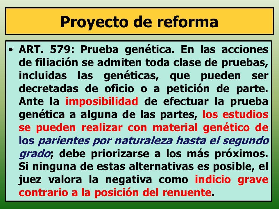 Proyecto de reforma ART. 579: Prueba genética. En las acciones de filiación se admiten toda clase de pruebas, incluidas las genéticas, que pueden ser