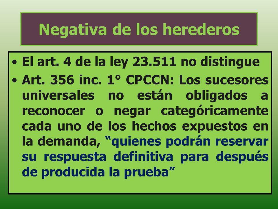 Negativa de los herederos El art. 4 de la ley 23.511 no distingue Art. 356 inc. 1° CPCCN: Los sucesores universales no están obligados a reconocer o n