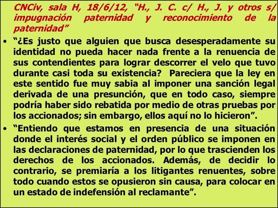 CNCiv, sala H, 18/6/12, H., J. C. c/ H., J. y otros s/ impugnación paternidad y reconocimiento de la paternidad ¿Es justo que alguien que busca desesp