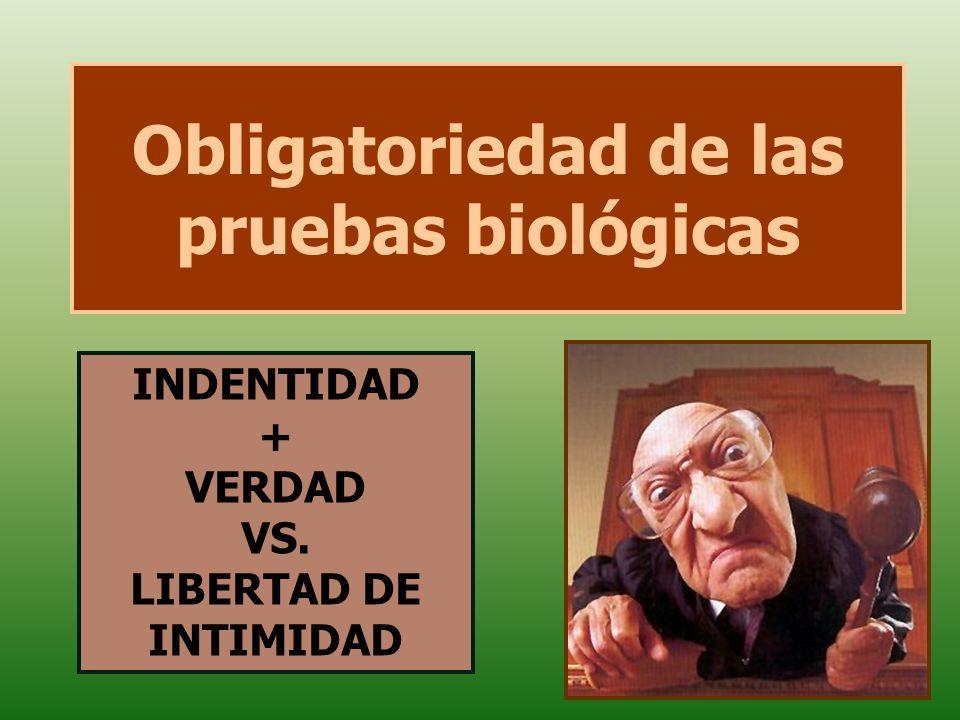 Obligatoriedad de las pruebas biológicas INDENTIDAD + VERDAD VS. LIBERTAD DE INTIMIDAD