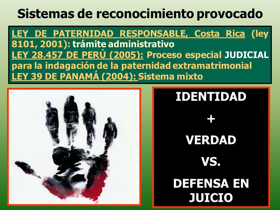 IDENTIDAD + VERDAD VS. DEFENSA EN JUICIO Sistemas de reconocimiento provocado LEY DE PATERNIDAD RESPONSABLE, Costa Rica (ley 8101, 2001): trámite admi