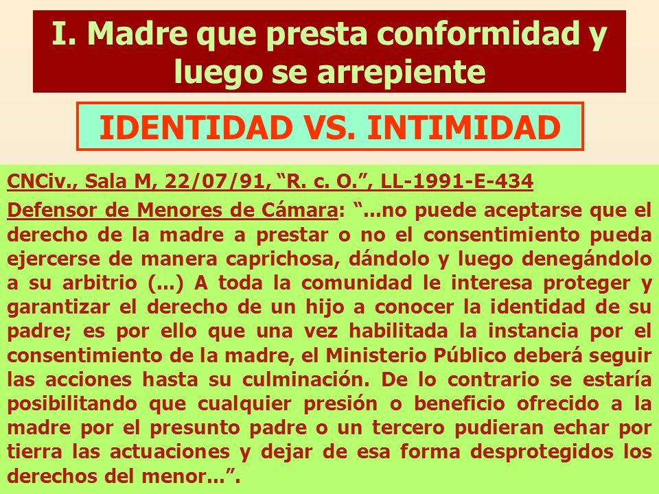I. Madre que presta conformidad y luego se arrepiente CNCiv., Sala M, 22/07/91, R. c. O., LL-1991-E-434 Defensor de Menores de Cámara:...no puede acep