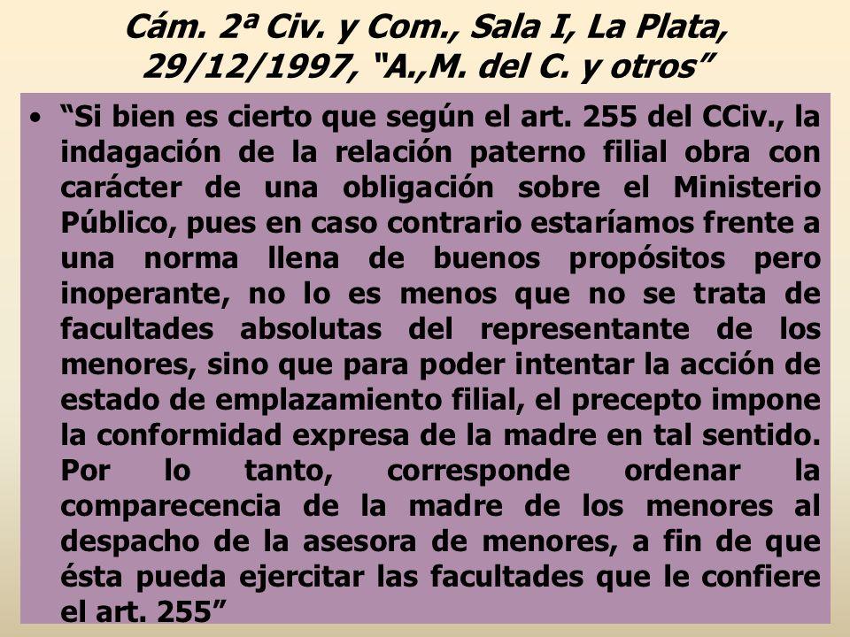 Cám. 2ª Civ. y Com., Sala I, La Plata, 29/12/1997, A.,M. del C. y otros Si bien es cierto que según el art. 255 del CCiv., la indagación de la relació