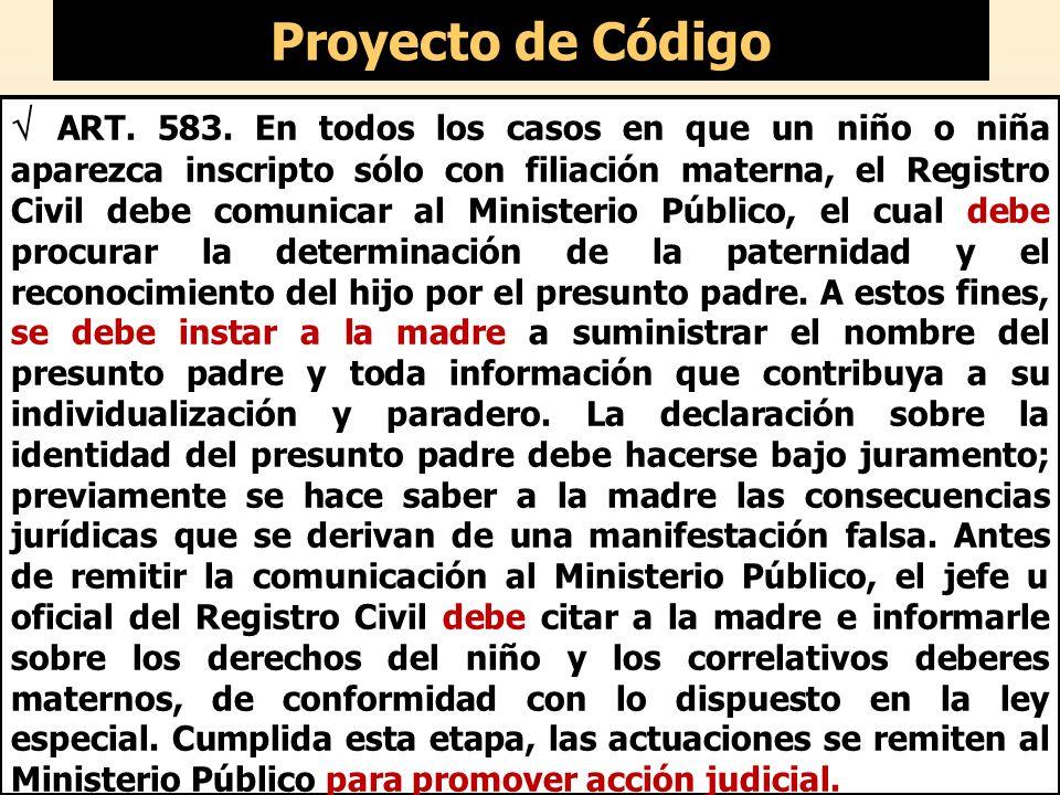 Proyecto de Código ART. 583. En todos los casos en que un niño o niña aparezca inscripto sólo con filiación materna, el Registro Civil debe comunicar