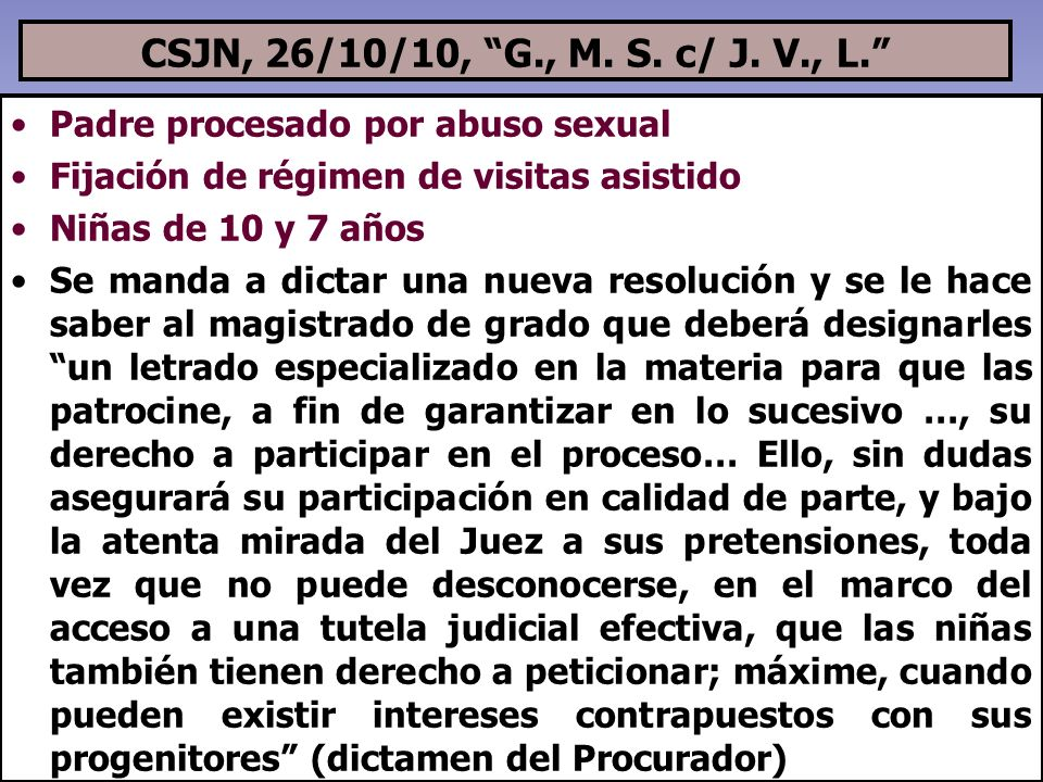 CSJN, 26/10/10, G., M. S. c/ J. V., L. Padre procesado por abuso sexual Fijación de régimen de visitas asistido Niñas de 10 y 7 años Se manda a dictar
