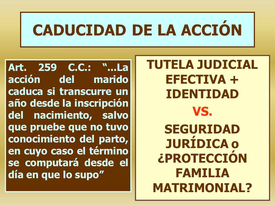 CADUCIDAD DE LA ACCIÓN Art. 259 C.C.:...La acción del marido caduca si transcurre un año desde la inscripción del nacimiento, salvo que pruebe que no