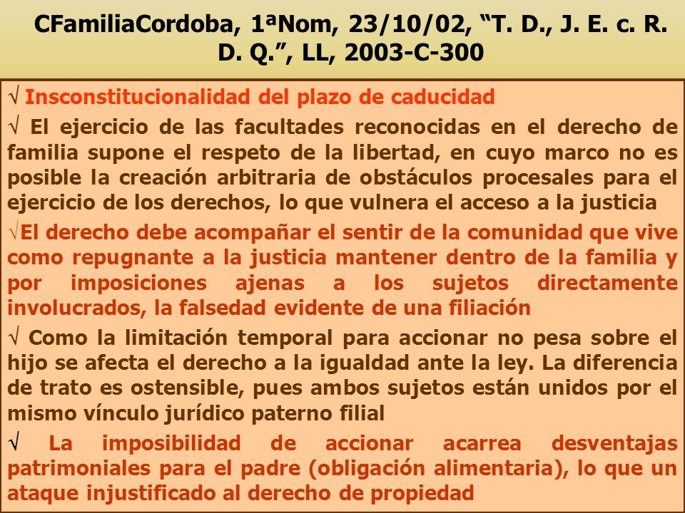 CFamiliaCordoba, 1ªNom, 23/10/02, T. D., J. E. c. R. D. Q., LL, 2003-C-300 Insconstitucionalidad del plazo de caducidad El ejercicio de las facultades