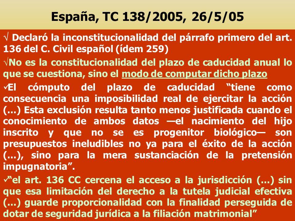 España, TC 138/2005, 26/5/05 Declaró la inconstitucionalidad del párrafo primero del art. 136 del C. Civil español (ídem 259) No es la constitucionali