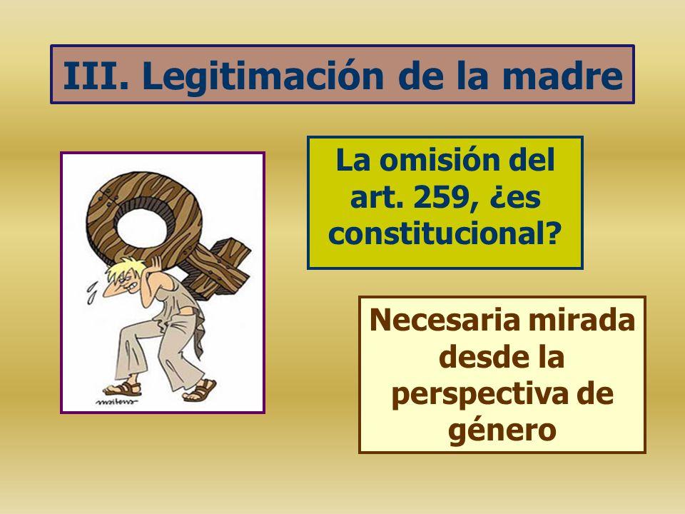 III. Legitimación de la madre La omisión del art. 259, ¿es constitucional? Necesaria mirada desde la perspectiva de género