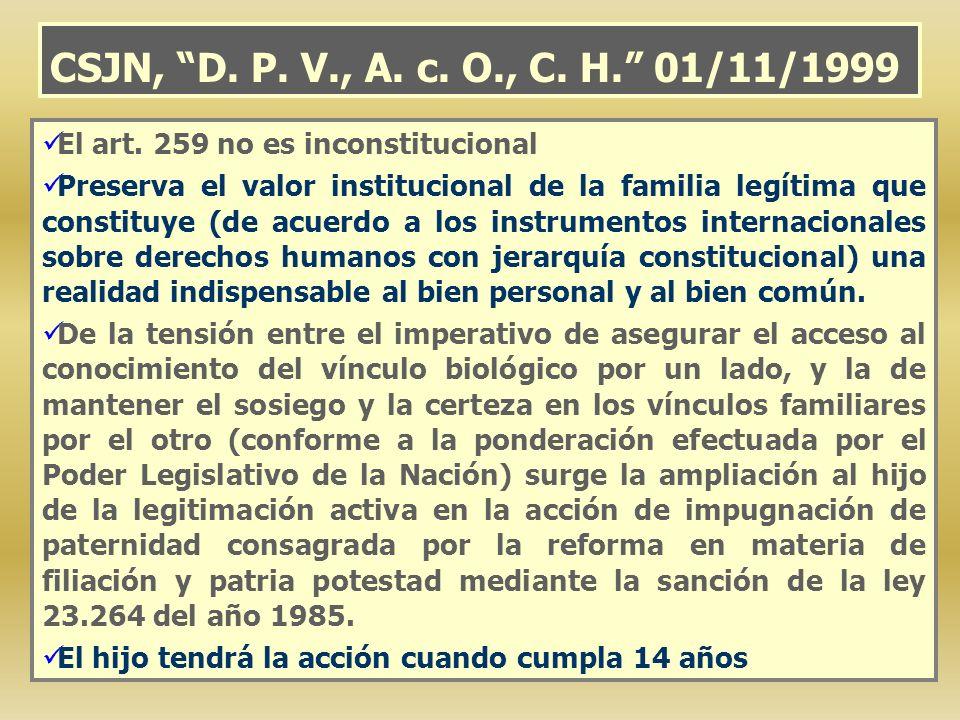 CSJN, D. P. V., A. c. O., C. H. 01/11/1999 El art. 259 no es inconstitucional Preserva el valor institucional de la familia legítima que constituye (d