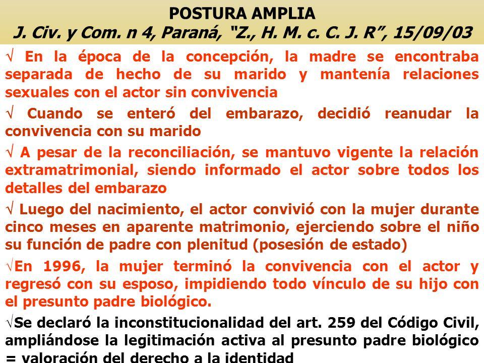 POSTURA AMPLIA J. Civ. y Com. n 4, Paraná, Z., H. M. c. C. J. R, 15/09/03 En la época de la concepción, la madre se encontraba separada de hecho de su