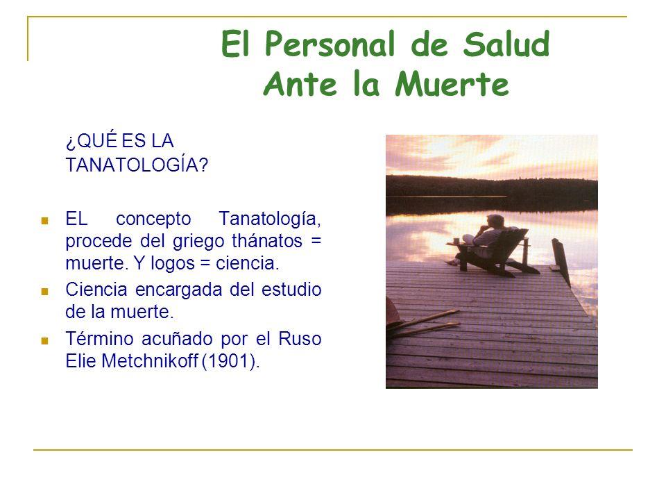 El Personal de Salud Ante la Muerte ¿QUÉ ES LA TANATOLOGÍA.