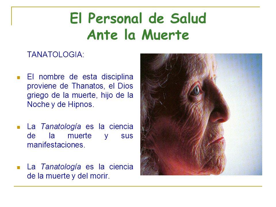 El Personal de Salud Ante la Muerte TANATOLOGIA: El nombre de esta disciplina proviene de Thanatos, el Dios griego de la muerte, hijo de la Noche y de