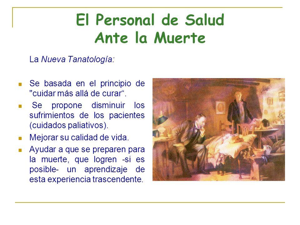 El Personal de Salud Ante la Muerte La Nueva Tanatología: Se basada en el principio de cuidar más allá de curar.