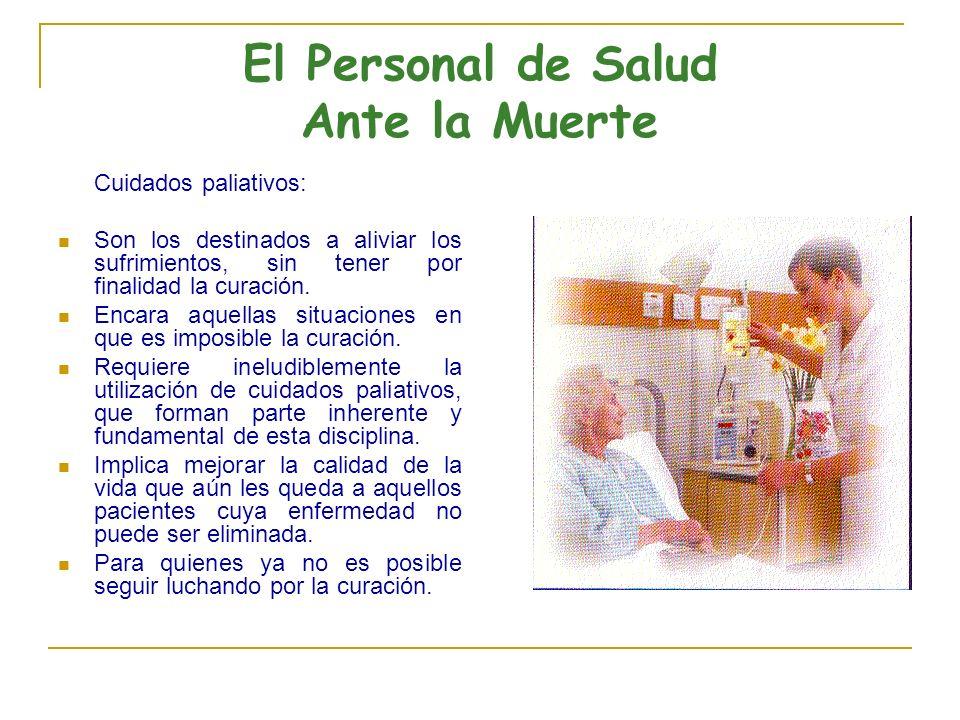 El Personal de Salud Ante la Muerte Cuidados paliativos: Son los destinados a aliviar los sufrimientos, sin tener por finalidad la curación. Encara aq