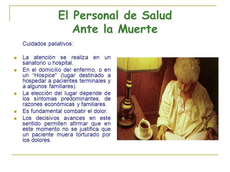 El Personal de Salud Ante la Muerte Cuidados paliativos: La atención se realiza en un sanatorio u hospital. En el domicilio del enfermo, o en un Hospi