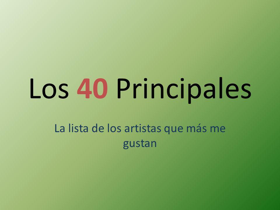 Los 40 Principales La lista de los artistas que más me gustan
