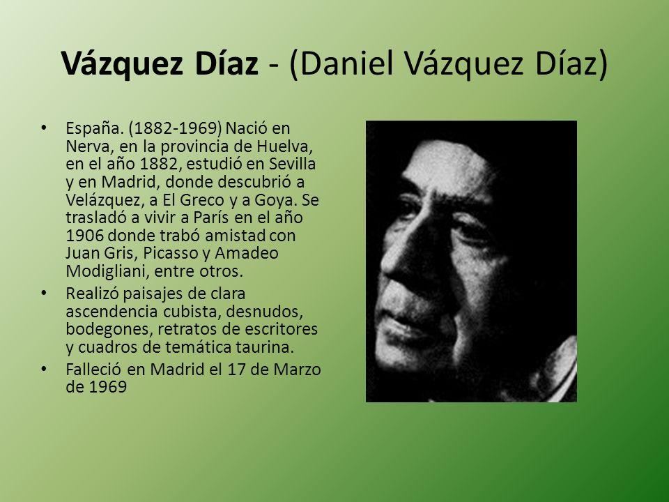 Vázquez Díaz - (Daniel Vázquez Díaz) España. (1882-1969) Nació en Nerva, en la provincia de Huelva, en el año 1882, estudió en Sevilla y en Madrid, do