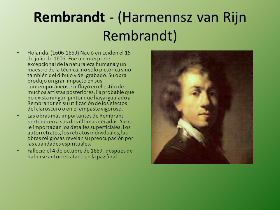 Rembrandt - (Harmennsz van Rijn Rembrandt) Holanda. (1606-1669) Nació en Leiden el 15 de julio de 1606. Fue un intérprete excepcional de la naturaleza
