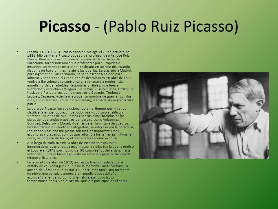 Picasso - (Pablo Ruiz Picasso) España. (1881-1973) Picasso nació en Málaga el 25 de octubre de 1881, hijo de María Picasso López y del profesor de art