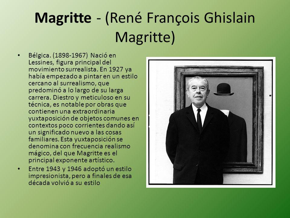 Magritte - (René François Ghislain Magritte) Bélgica. (1898-1967) Nació en Lessines, figura principal del movimiento surrealista. En 1927 ya había emp
