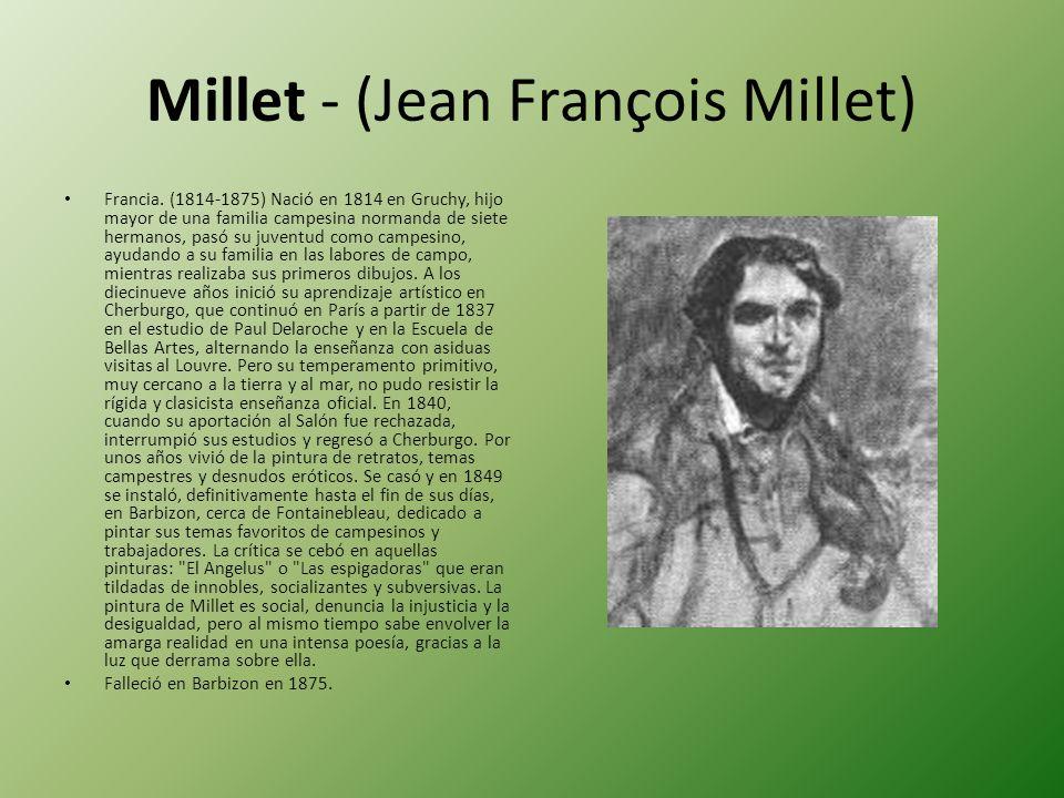 Millet - (Jean François Millet) Francia. (1814-1875) Nació en 1814 en Gruchy, hijo mayor de una familia campesina normanda de siete hermanos, pasó su