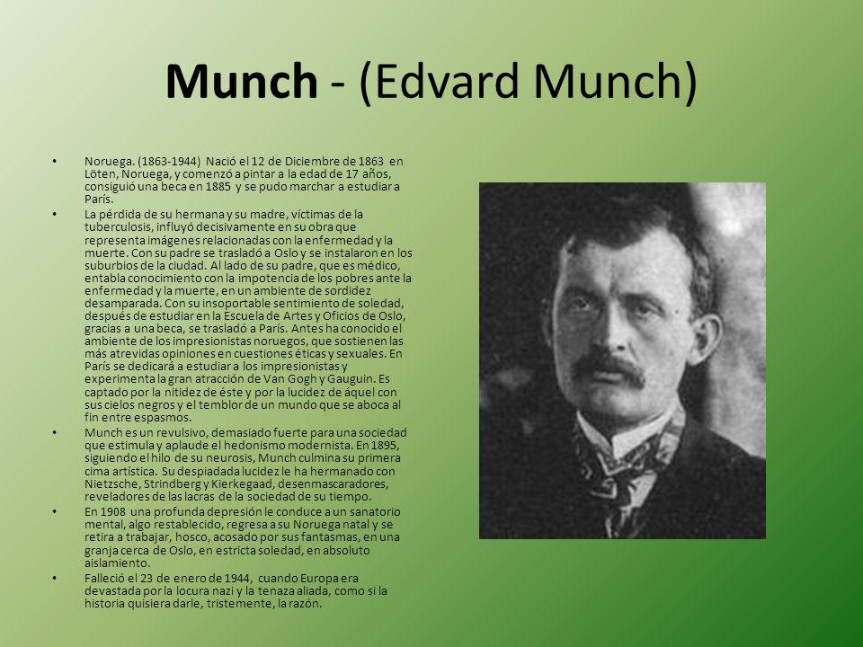 Munch - (Edvard Munch) Noruega. (1863-1944) Nació el 12 de Diciembre de 1863 en Löten, Noruega, y comenzó a pintar a la edad de 17 años, consiguió una