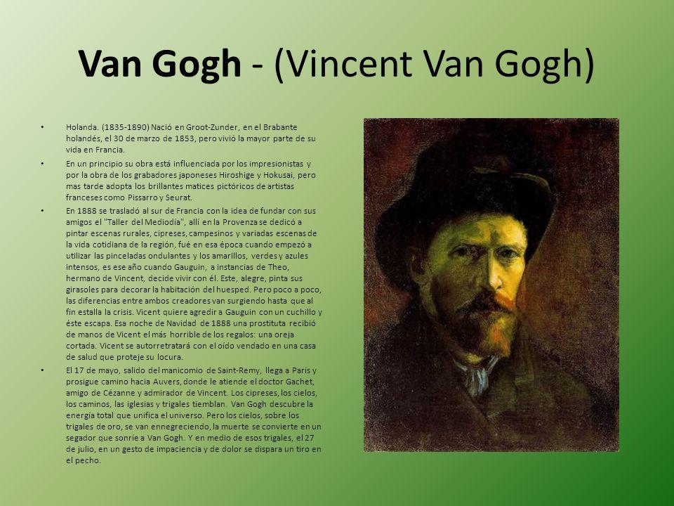 Van Gogh - (Vincent Van Gogh) Holanda. (1835-1890) Nació en Groot-Zunder, en el Brabante holandés, el 30 de marzo de 1853, pero vivió la mayor parte d