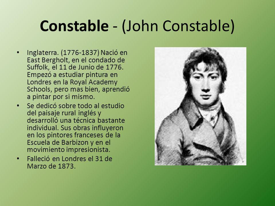 Constable - (John Constable) Inglaterra. (1776-1837) Nació en East Bergholt, en el condado de Suffolk, el 11 de Junio de 1776. Empezó a estudiar pintu