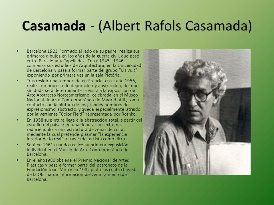 Casamada - (Albert Rafols Casamada) Barcelona,1923 Formado al lado de su padre, realiza sus primeros dibujos en los años de la guerra civil, que pasó entre Barcelona y Capellades.