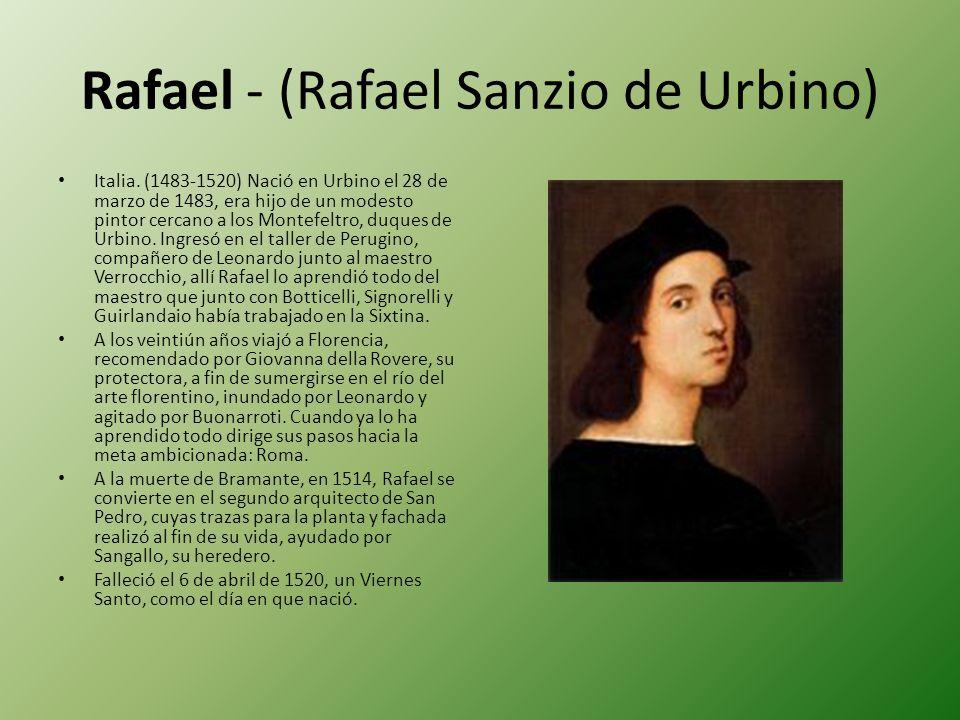 Rafael - (Rafael Sanzio de Urbino) Italia. (1483-1520) Nació en Urbino el 28 de marzo de 1483, era hijo de un modesto pintor cercano a los Montefeltro