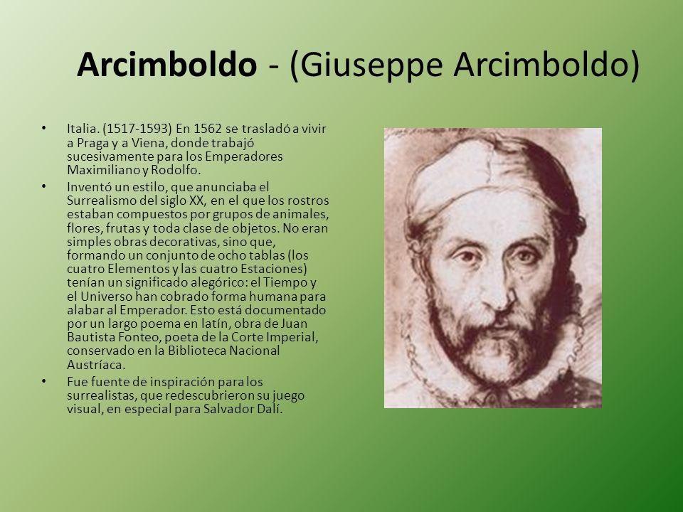 Arcimboldo - (Giuseppe Arcimboldo) Italia. (1517-1593) En 1562 se trasladó a vivir a Praga y a Viena, donde trabajó sucesivamente para los Emperadores