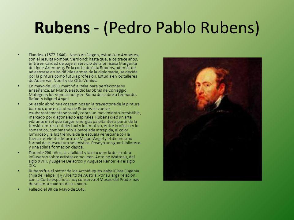 Rubens - (Pedro Pablo Rubens) Flandes. (1577-1640). Nació en Siegen, estudió en Amberes, con el jesuita Rombau Verdonck hasta que, a los trece años, e