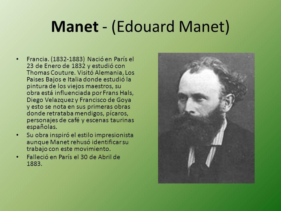 Manet - (Edouard Manet) Francia. (1832-1883) Nació en París el 23 de Enero de 1832 y estudió con Thomas Couture. Visitó Alemania, Los Paises Bajos e I