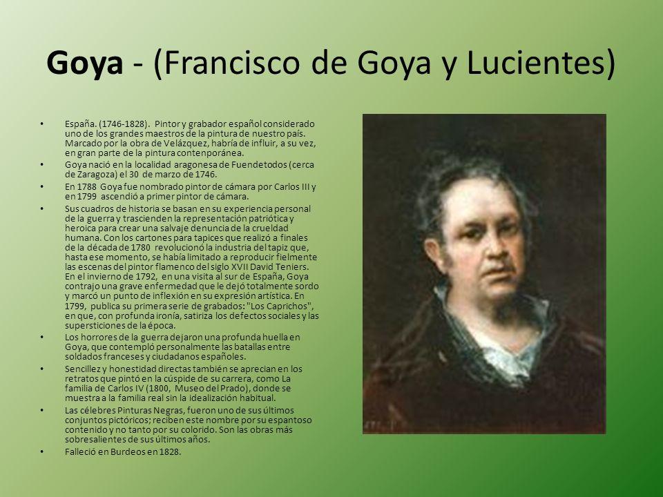 Goya - (Francisco de Goya y Lucientes) España. (1746-1828). Pintor y grabador español considerado uno de los grandes maestros de la pintura de nuestro