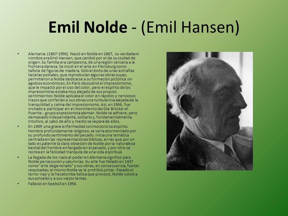 Emil Nolde - (Emil Hansen) Alemania. (1867-1956) Nació en Nolde en 1867, su verdadero nombre era Emil Hansen, que cambió por el de su ciudad de origen