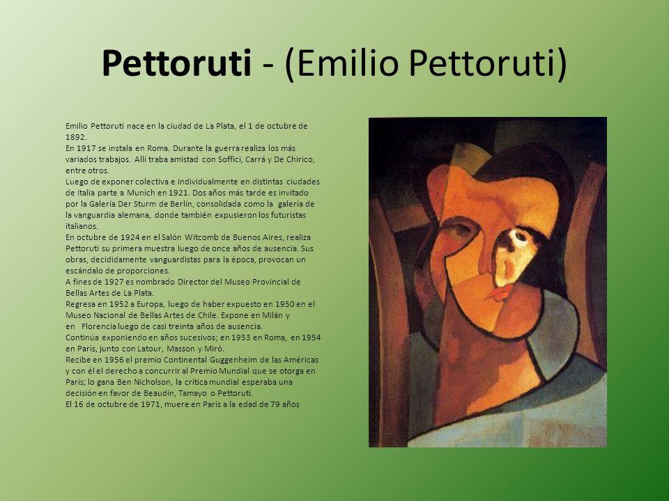 Pettoruti - (Emilio Pettoruti) Emilio Pettoruti nace en la ciudad de La Plata, el 1 de octubre de 1892. En 1917 se instala en Roma. Durante la guerra