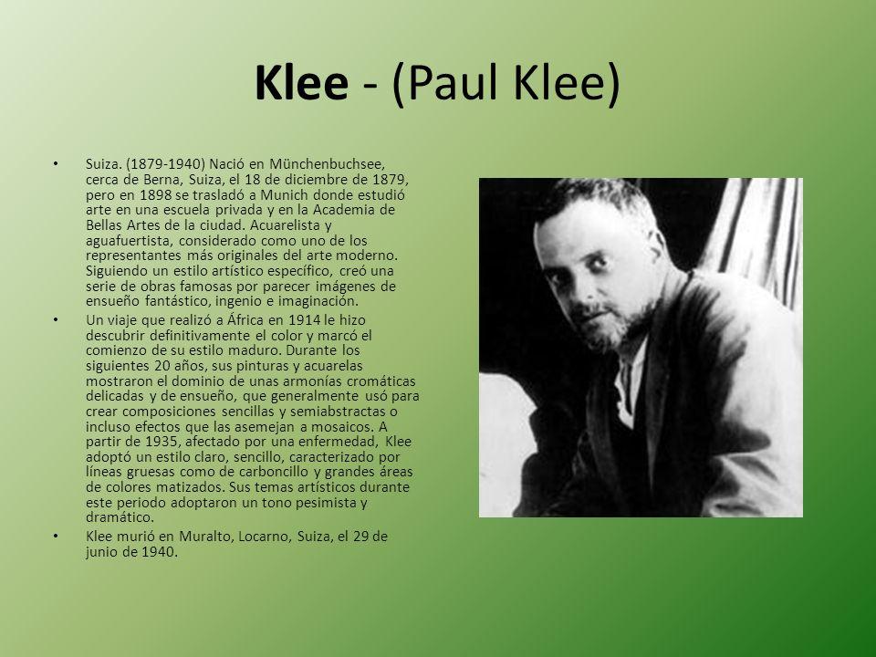 Klee - (Paul Klee) Suiza. (1879-1940) Nació en Münchenbuchsee, cerca de Berna, Suiza, el 18 de diciembre de 1879, pero en 1898 se trasladó a Munich do