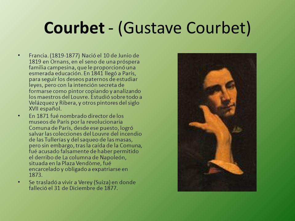 Courbet - (Gustave Courbet) Francia. (1819-1877) Nació el 10 de Junio de 1819 en Ornans, en el seno de una próspera familia campesina, que le proporci