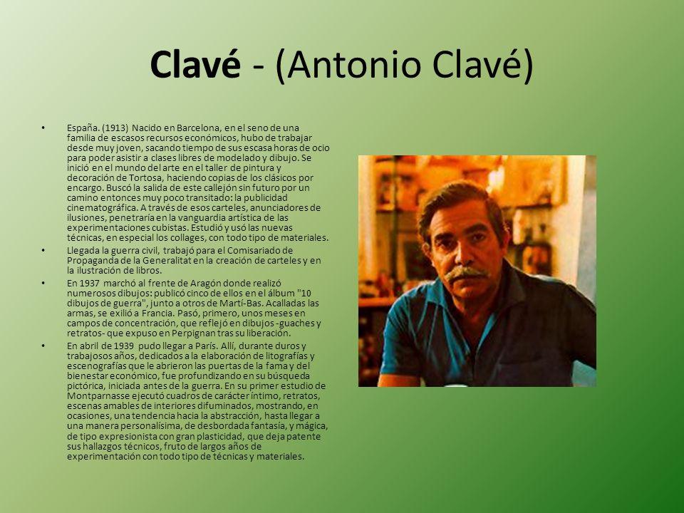 Clavé - (Antonio Clavé) España. (1913) Nacido en Barcelona, en el seno de una familia de escasos recursos económicos, hubo de trabajar desde muy joven